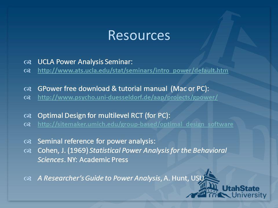 Resources  UCLA Power Analysis Seminar:  http://www.ats.ucla.edu/stat/seminars/intro_power/default.htm http://www.ats.ucla.edu/stat/seminars/intro_p