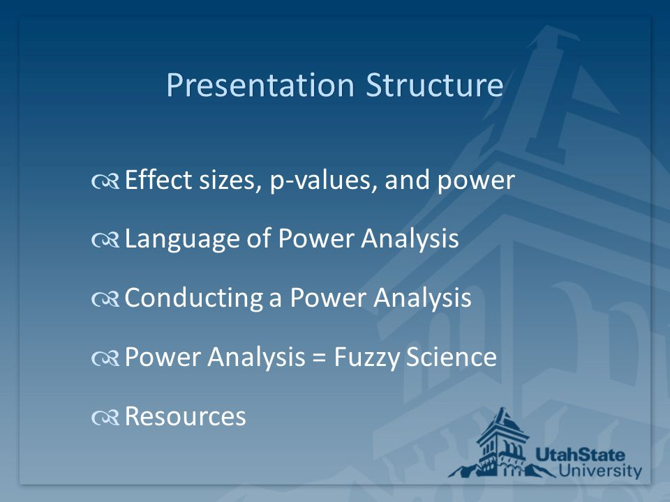 Presentation StructurePresentation Structure  Effect sizes, p-values, and power  Language of Power Analysis  Conducting a Power Analysis  Power An