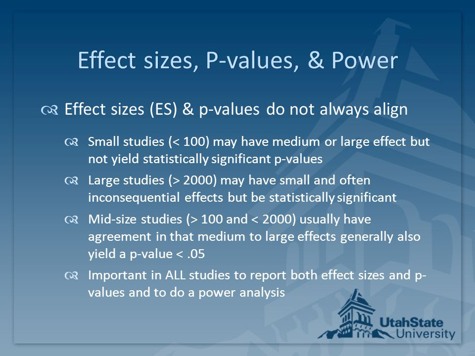Effect sizes, P-values, & PowerEffect sizes, P-values, & Power  Effect sizes (ES) & p-values do not always align  Small studies (< 100) may have med