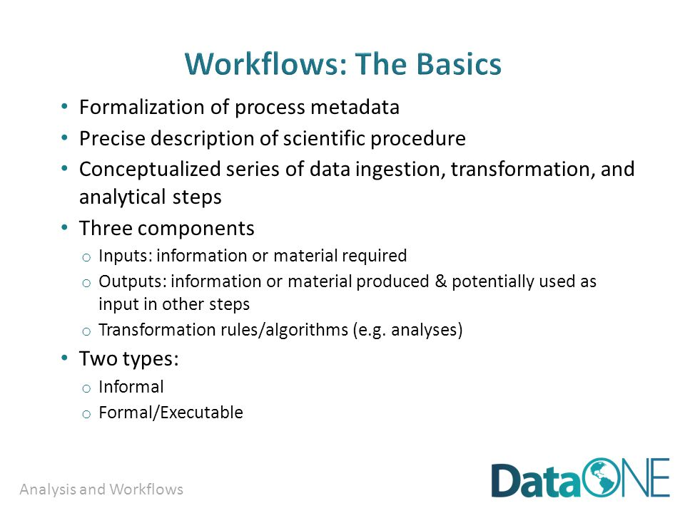 Analysis and Workflows Formalization of process metadata Precise description of scientific procedure Conceptualized series of data ingestion, transfor