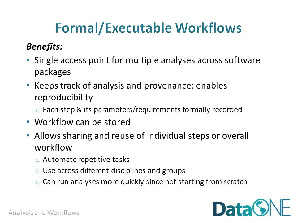 Analysis and Workflows Benefits: Single access point for multiple analyses across software packages Keeps track of analysis and provenance: enables re