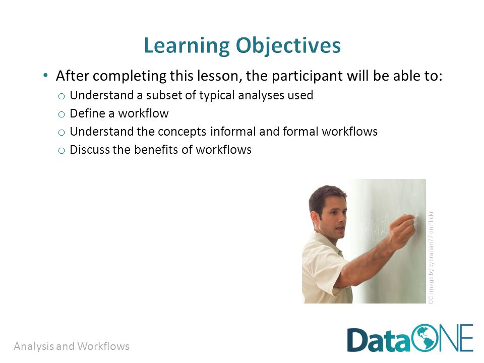 Analysis and Workflows The full slide deck may be downloaded from: http://www.dataone.org/education-modules Suggested citation: DataONE Education Module: Analysis and Workflows.