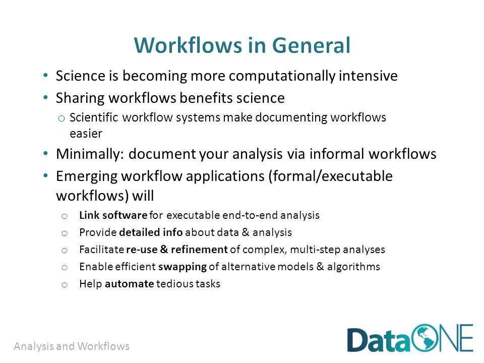 Analysis and Workflows Science is becoming more computationally intensive Sharing workflows benefits science o Scientific workflow systems make docume