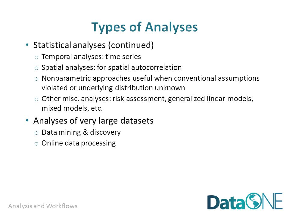 Analysis and Workflows Re-analysis of outputs Final visualizations: charts, graphs, simulations etc.