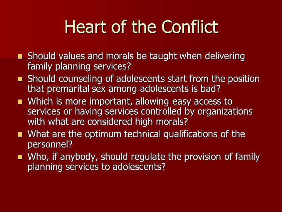 Heart of the Conflict Should values and morals be taught when delivering family planning services.