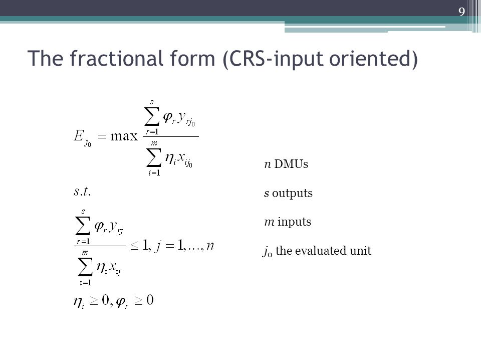 The fractional form (CRS-input oriented) 9 n DMUs s outputs m inputs j 0 the evaluated unit
