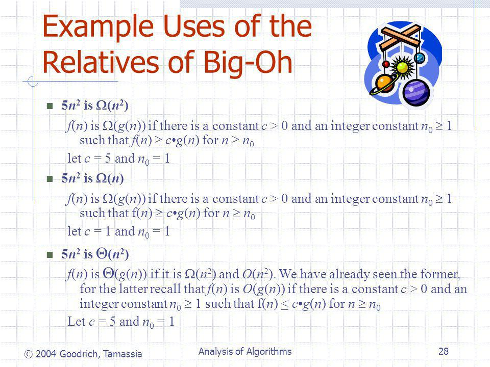 © 2004 Goodrich, Tamassia Analysis of Algorithms28 Example Uses of the Relatives of Big-Oh f(n) is  (g(n)) if it is  (n 2 ) and O(n 2 ).
