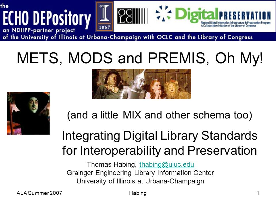 ALA Summer 2007Habing1 METS, MODS and PREMIS, Oh My! (and a little MIX and other schema too) Integrating Digital Library Standards for Interoperabilit