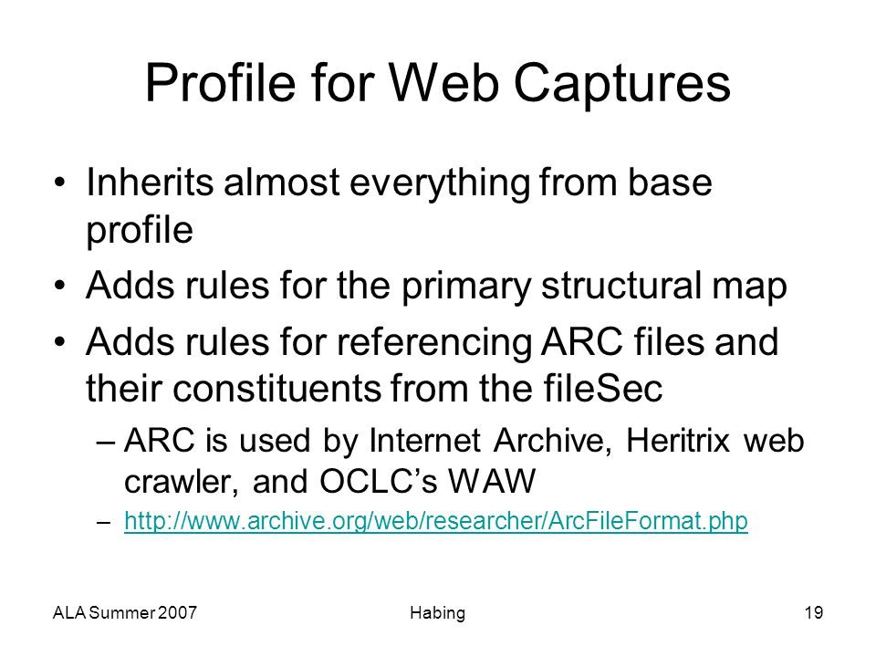ALA Summer 2007Habing19 Profile for Web Captures Inherits almost everything from base profile Adds rules for the primary structural map Adds rules for