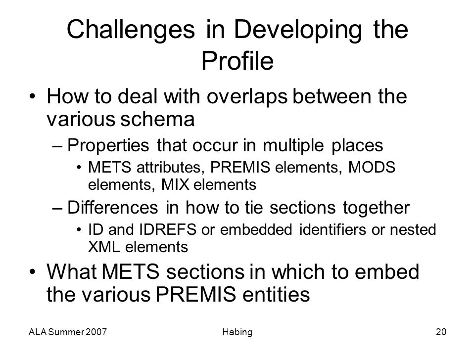 ALA Summer 2007Habing20 Challenges in Developing the Profile How to deal with overlaps between the various schema –Properties that occur in multiple p