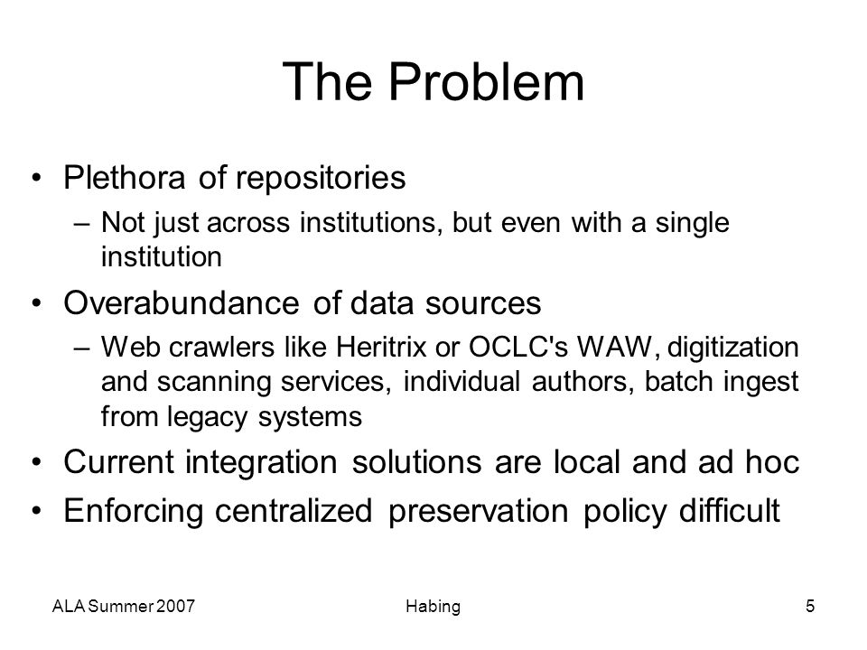 ALA Summer 2007Habing5 The Problem Plethora of repositories –Not just across institutions, but even with a single institution Overabundance of data so