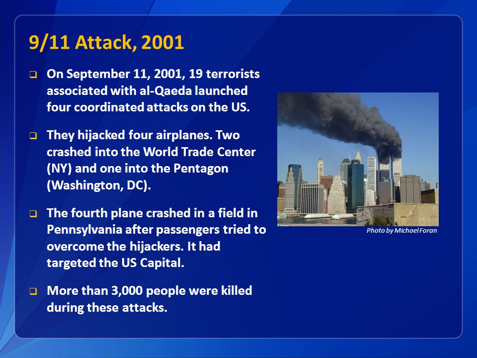  On September 11, 2001, 19 terrorists associated with al-Qaeda launched four coordinated attacks on the US.