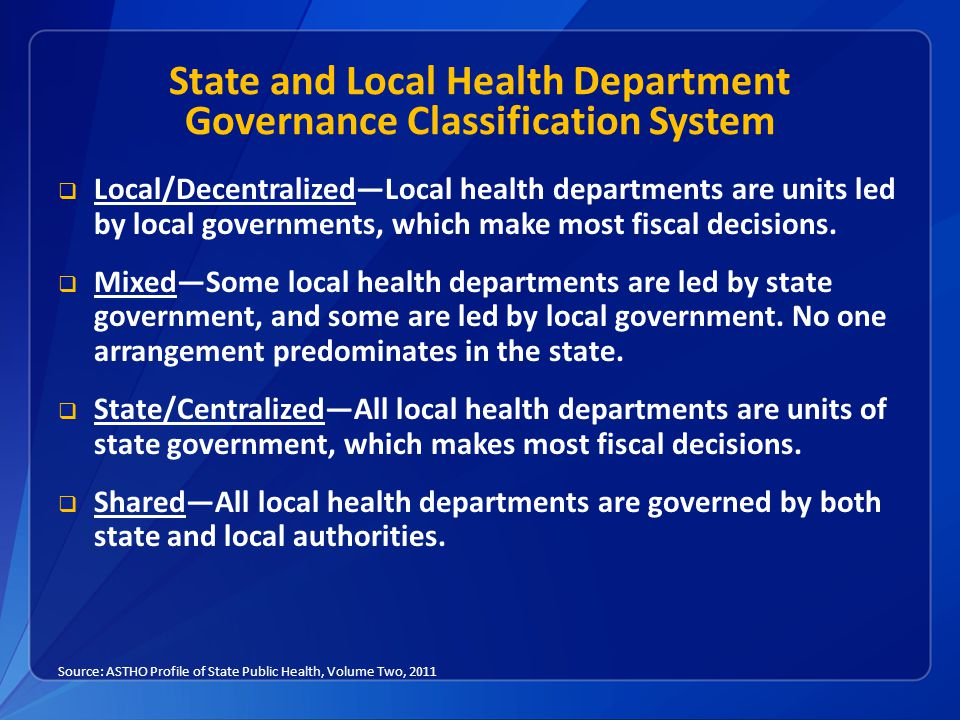 State and Local Health Department Governance Classification System  Local/Decentralized—Local health departments are units led by local governments, which make most fiscal decisions.