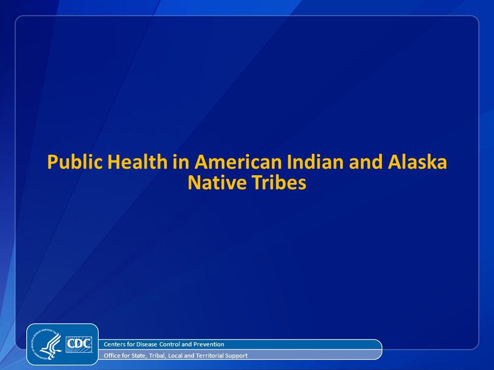 Public Health in American Indian and Alaska Native Tribes Centers for Disease Control and Prevention Office for State, Tribal, Local and Territorial Support