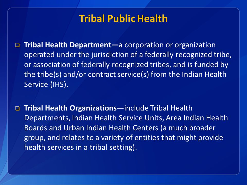Tribal Public Health  Tribal Health Department—a corporation or organization operated under the jurisdiction of a federally recognized tribe, or asso