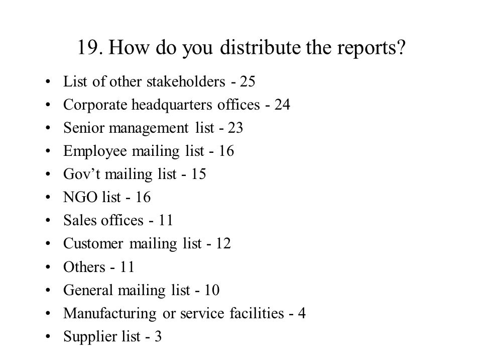 19. How do you distribute the reports.
