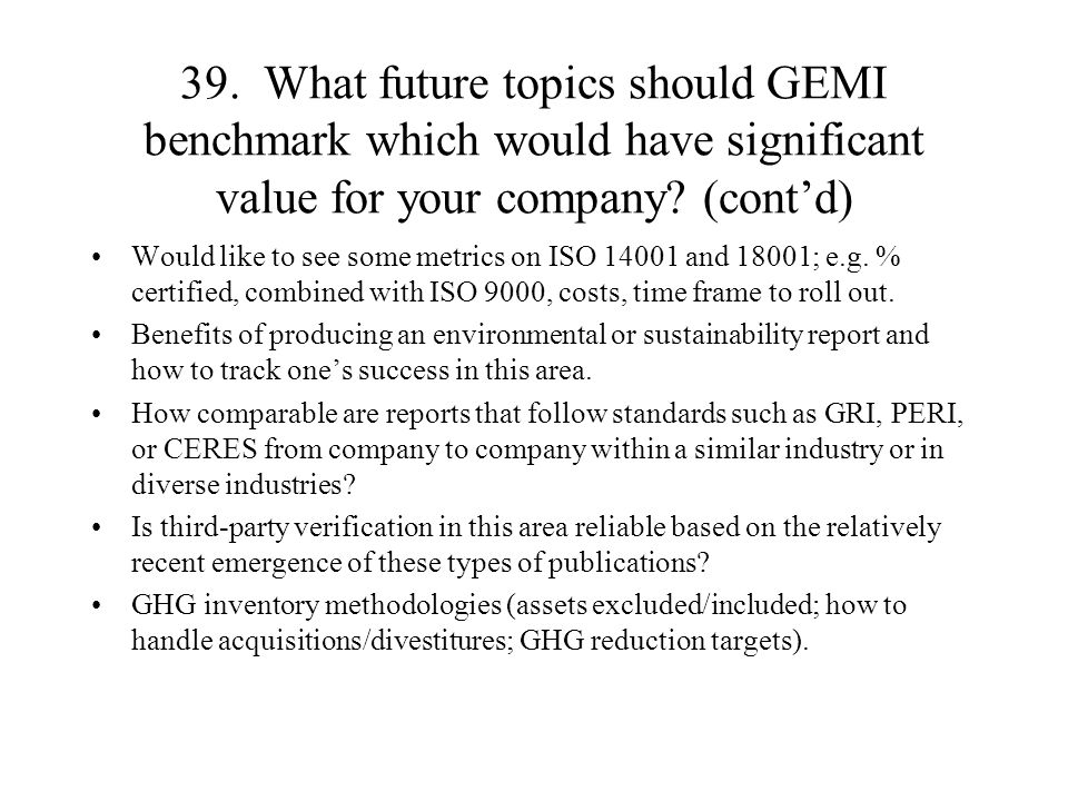 39. What future topics should GEMI benchmark which would have significant value for your company.