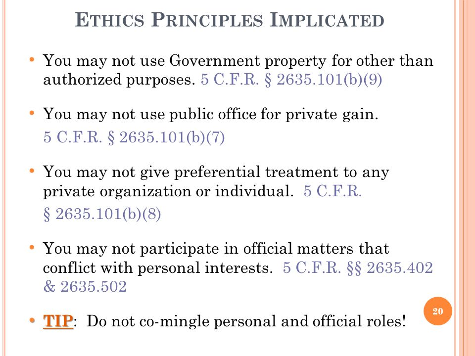 E THICS P RINCIPLES I MPLICATED You may not use Government property for other than authorized purposes. 5 C.F.R. § 2635.101(b)(9) You may not use publ