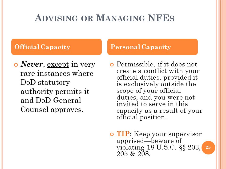 A DVISING OR M ANAGING NFE S Never, except in very rare instances where DoD statutory authority permits it and DoD General Counsel approves. Permissib