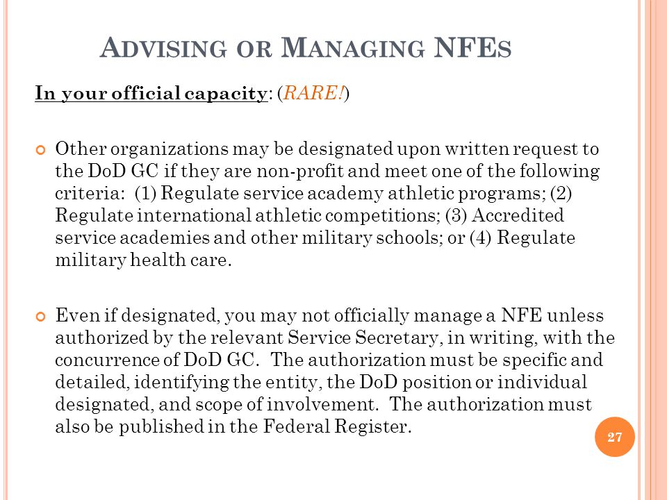 A DVISING OR M ANAGING NFE S In your official capacity : ( RARE! ) Other organizations may be designated upon written request to the DoD GC if they ar