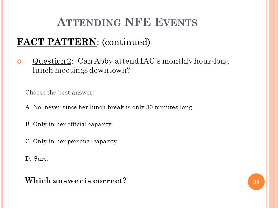 A TTENDING NFE E VENTS FACT PATTERN : (continued) Question 2: Can Abby attend IAG's monthly hour-long lunch meetings downtown? Choose the best answer: