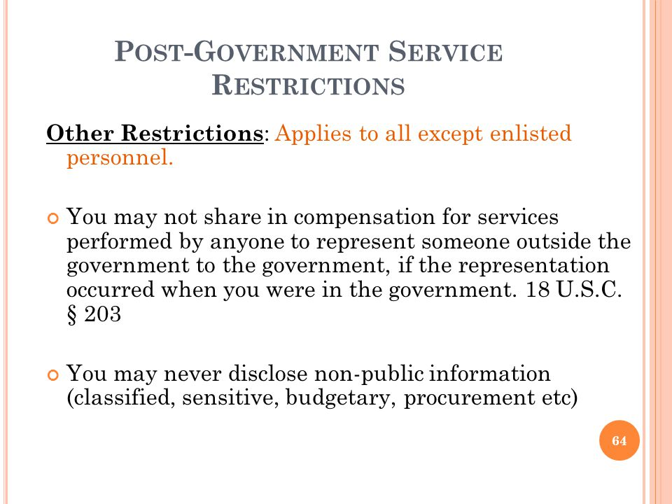 P OST -G OVERNMENT S ERVICE R ESTRICTIONS Other Restrictions : Applies to all except enlisted personnel. You may not share in compensation for service