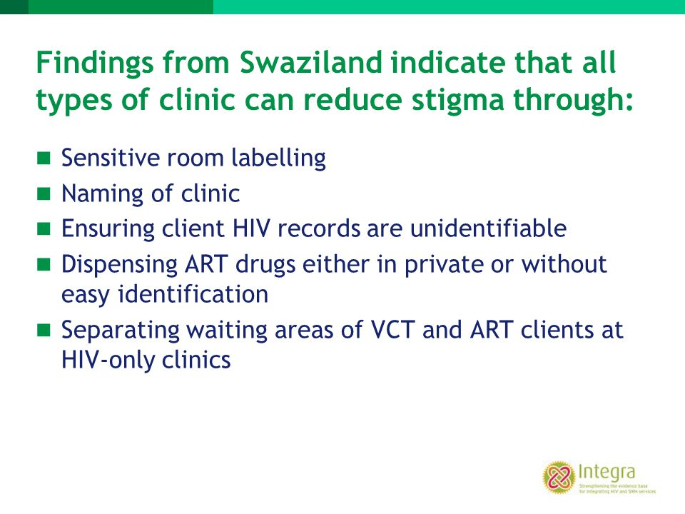 Findings from Swaziland indicate that all types of clinic can reduce stigma through: Sensitive room labelling Naming of clinic Ensuring client HIV rec
