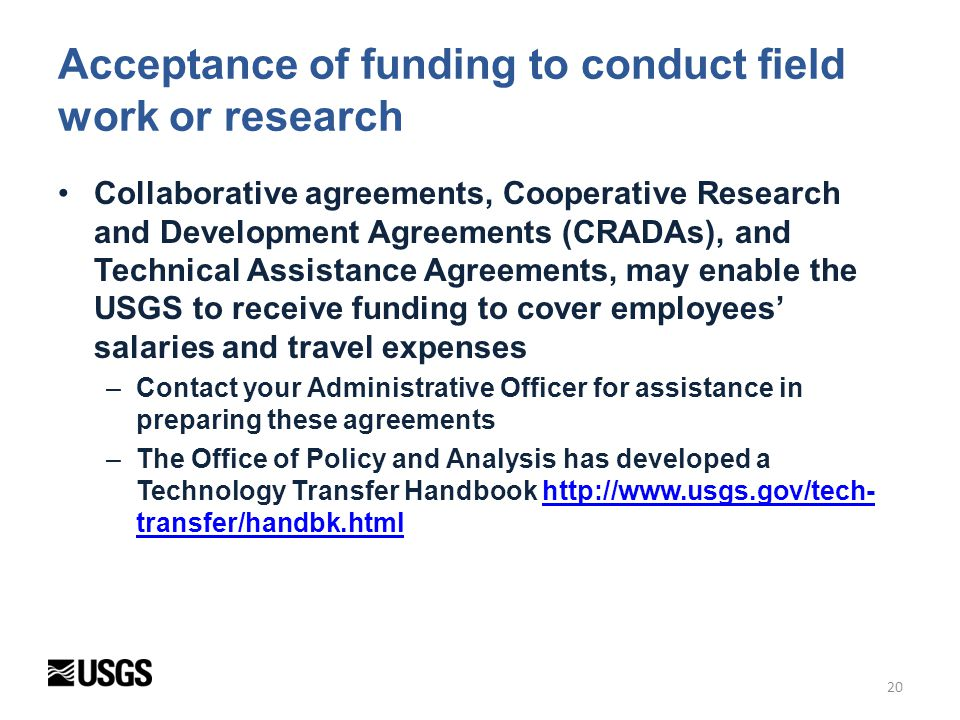 20 Acceptance of funding to conduct field work or research Collaborative agreements, Cooperative Research and Development Agreements (CRADAs), and Tec