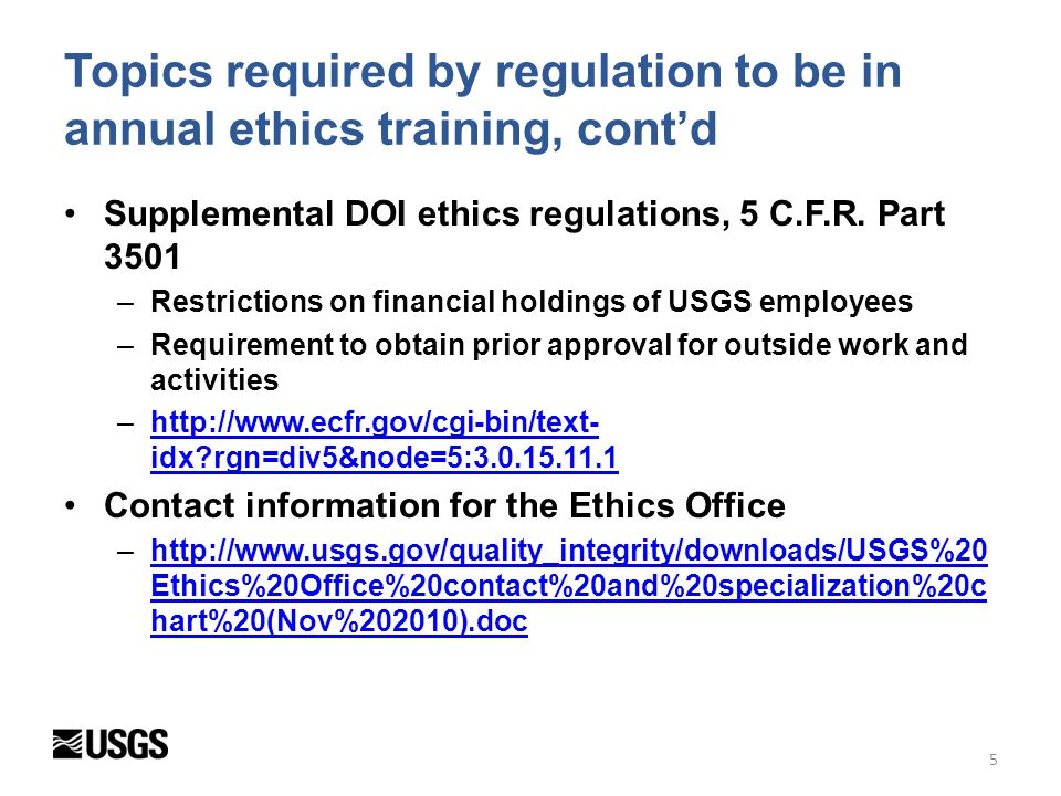 5 Topics required by regulation to be in annual ethics training, cont'd Supplemental DOI ethics regulations, 5 C.F.R. Part 3501 –Restrictions on finan