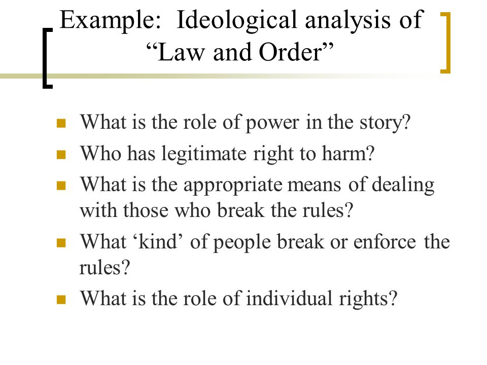 Example: Ideological analysis of Law and Order What is the role of power in the story.