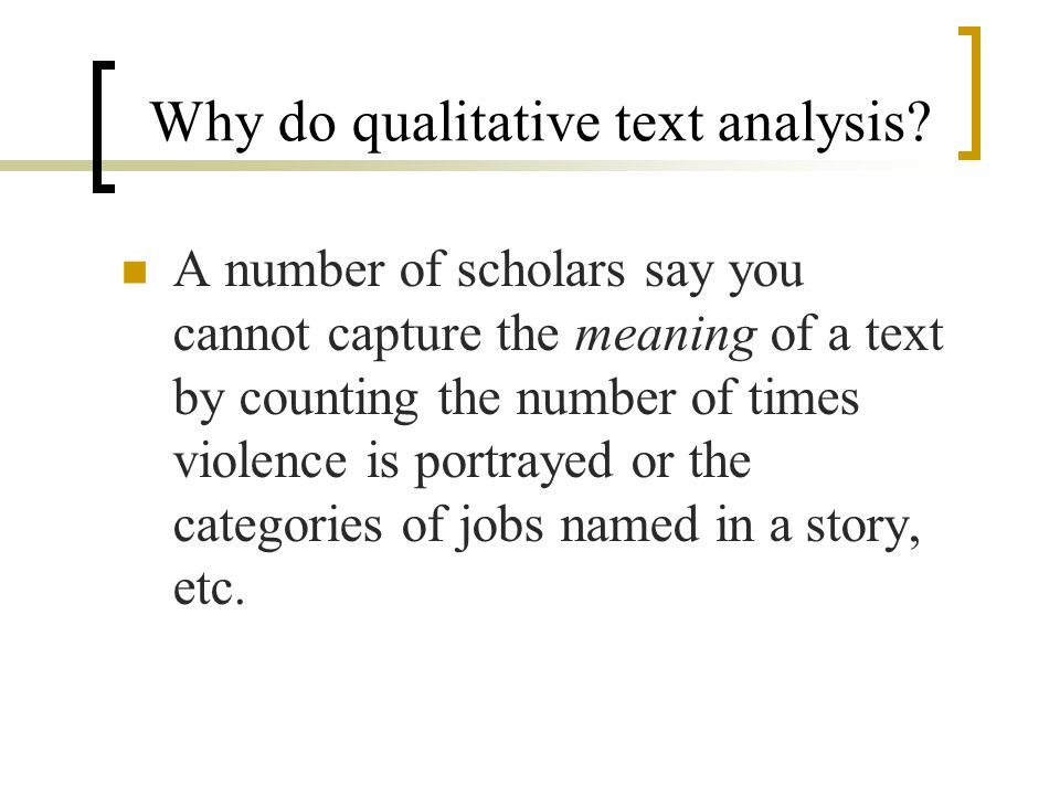 Why do qualitative text analysis? A number of scholars say you cannot capture the meaning of a text by counting the number of times violence is portra