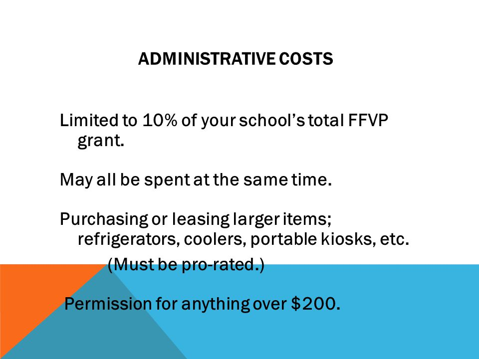 ADMINISTRATIVE COSTS Limited to 10% of your school's total FFVP grant.