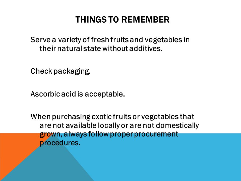 THINGS TO REMEMBER Serve a variety of fresh fruits and vegetables in their natural state without additives.
