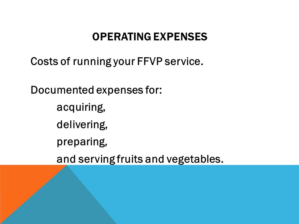 OPERATING EXPENSES Costs of running your FFVP service.