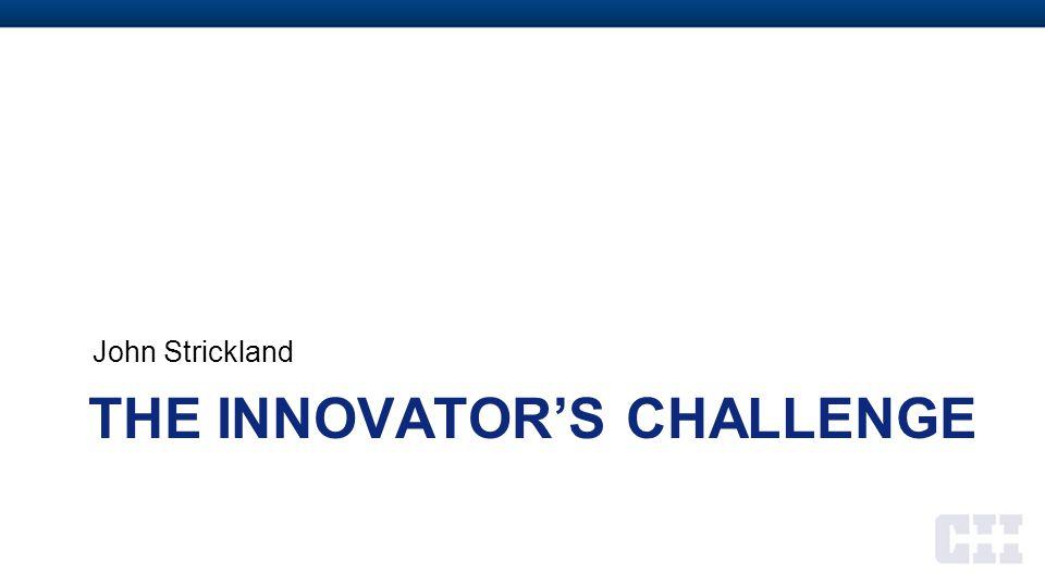 THE INNOVATOR'S CHALLENGE John Strickland