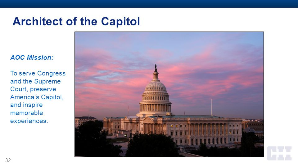32 Architect of the Capitol AOC Mission: To serve Congress and the Supreme Court, preserve America's Capitol, and inspire memorable experiences.