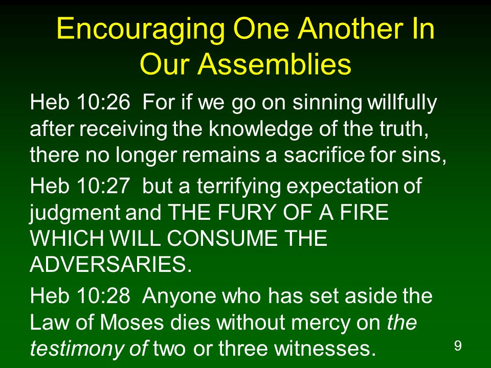 10 Encouraging One Another In Our Assemblies Heb 10:29 How much severer punishment do you think he will deserve who has trampled under foot the Son of God, and has regarded as unclean the blood of the covenant by which he was sanctified, and has insulted the Spirit of grace.