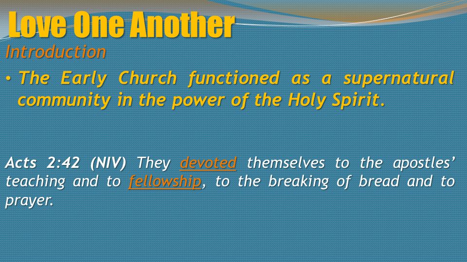 Love One Another Introduction The Early Church functioned as a supernatural community in the power of the Holy Spirit.
