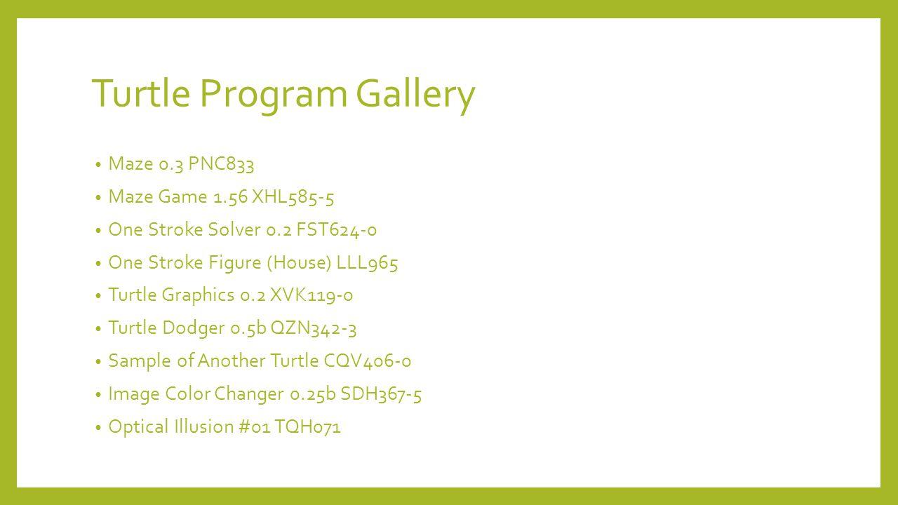 Turtle Program Gallery Maze 0.3 PNC833 Maze Game 1.56 XHL585-5 One Stroke Solver 0.2 FST624-0 One Stroke Figure (House) LLL965 Turtle Graphics 0.2 XVK