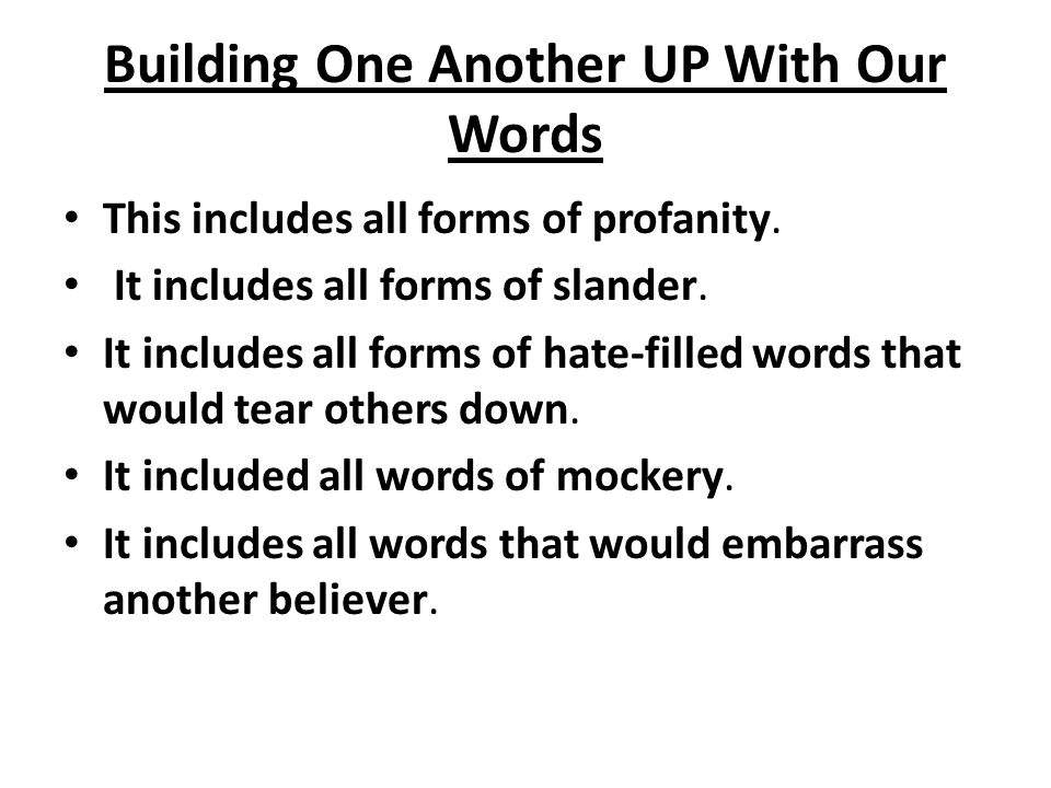 Building One Another UP With Our Words This includes all forms of profanity.