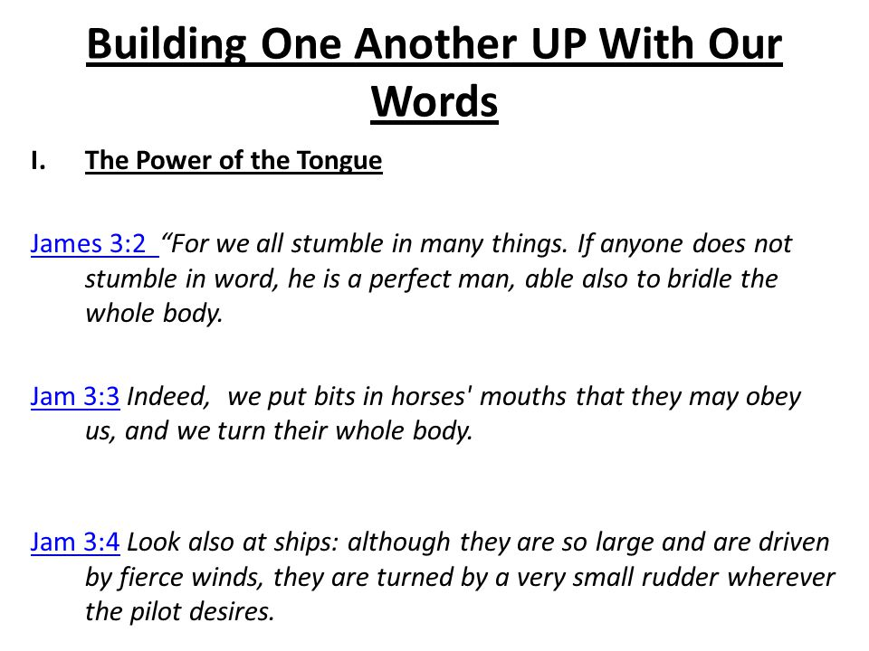 Building One Another UP With Our Words Jam 3:5 Even so the tongue is a little member and boasts great things.