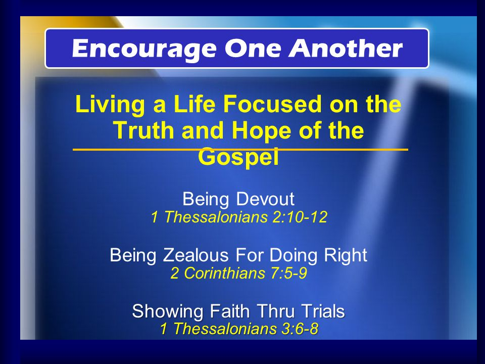 Living a Life Focused on the Truth and Hope of the Gospel Being Devout 1 Thessalonians 2:10-12 Being Zealous For Doing Right 2 Corinthians 7:5-9 Showi