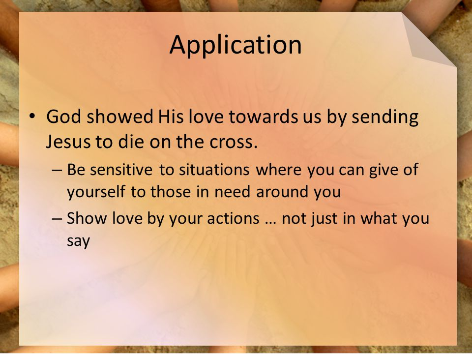 Application God showed His love towards us by sending Jesus to die on the cross.
