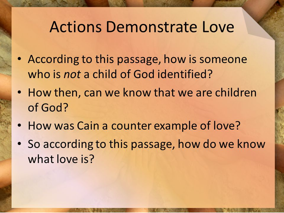 Actions Demonstrate Love According to this passage, how is someone who is not a child of God identified.