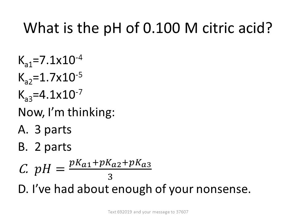 What is the pH of 0.100 M citric acid? Text 692019 and your message to 37607