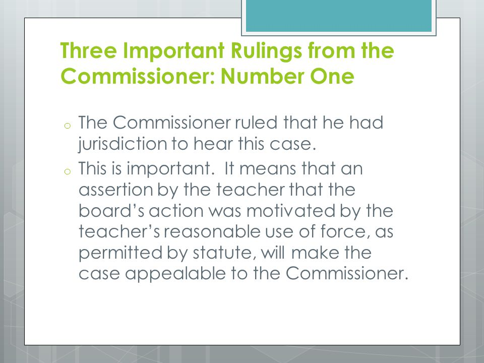 Three Important Rulings from the Commissioner: Number One o The Commissioner ruled that he had jurisdiction to hear this case. o This is important. It