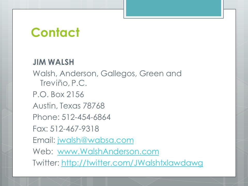 Contact JIM WALSH Walsh, Anderson, Gallegos, Green and Treviño, P.C. P.O. Box 2156 Austin, Texas 78768 Phone: 512-454-6864 Fax: 512-467-9318 Email: jw