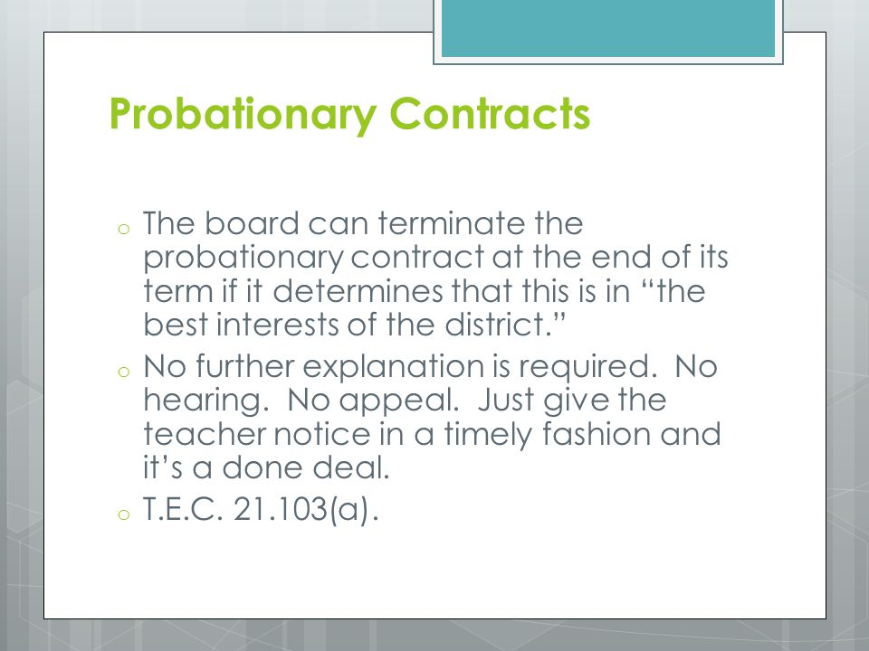 """Probationary Contracts o The board can terminate the probationary contract at the end of its term if it determines that this is in """"the best interests"""
