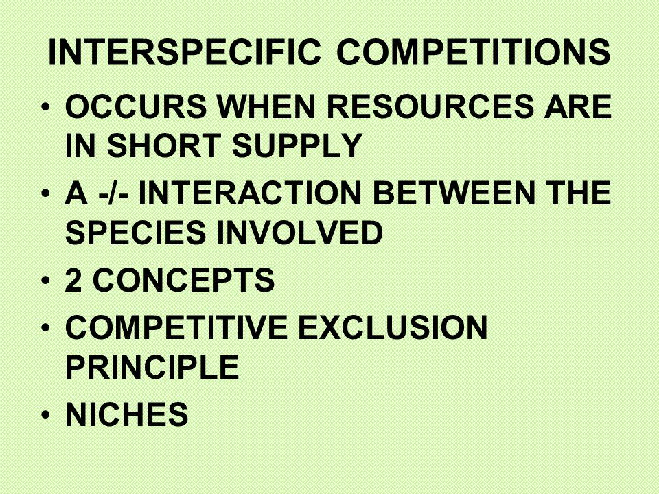 INTERSPECIFIC COMPETITIONS OCCURS WHEN RESOURCES ARE IN SHORT SUPPLY A -/- INTERACTION BETWEEN THE SPECIES INVOLVED 2 CONCEPTS COMPETITIVE EXCLUSION P