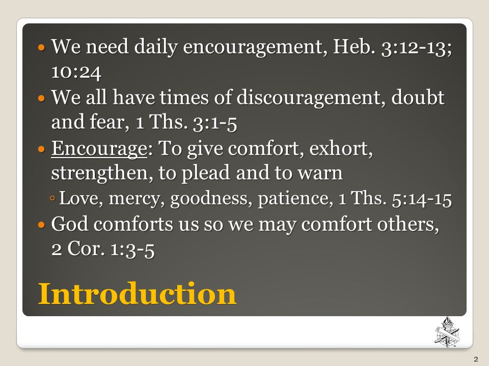 Ways to Encourage One Another Therefore comfort each other and edify one another, just as you also are doing.